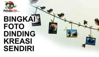 Bingkai Foto Dinding Kreasi Sendiri