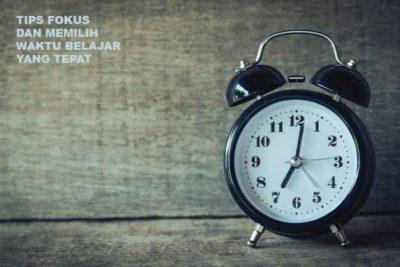 Tips Fokus dan Memilih Waktu Belajar Yang Tepat