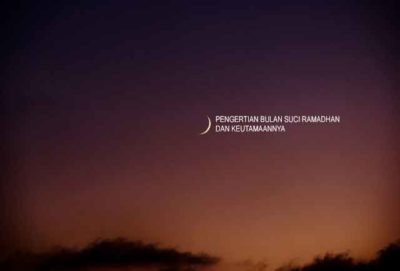 Pengertian Bulan Suci Ramadhan Dan Keutamaannya