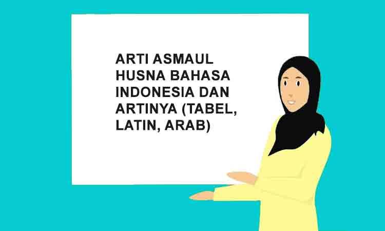 99 Arti Asmaul Husna Bahasa Indonesia dan Artinya Latin, Arab, Inggris  Penulis Cilik