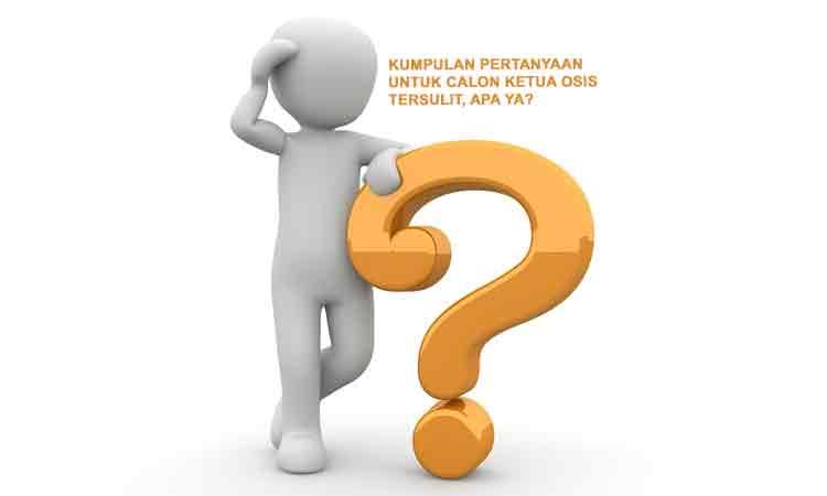 Kumpulan Pertanyaan Untuk Calon Ketua Osis Tersulit Penulis Cilik