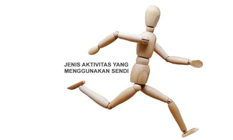 Sebutkan jenis aktivitas yang menggunakan sendi dan jenis ...