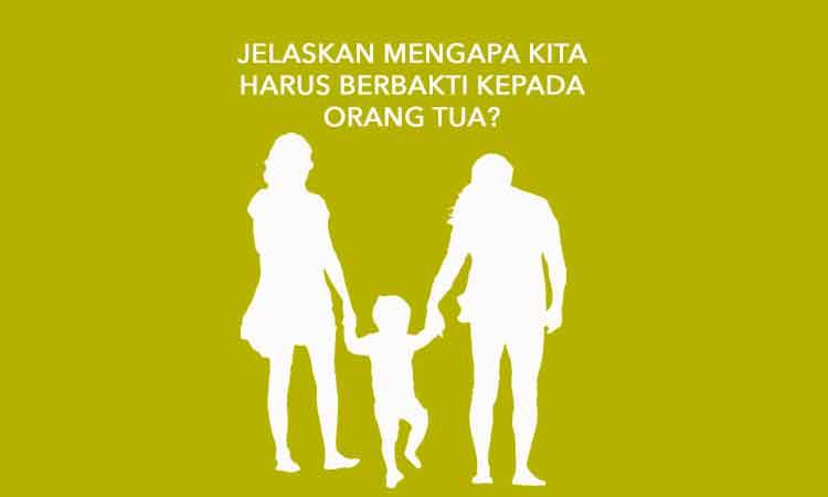 Coba Jelaskan Mengapa Kita Harus Berbakti Kepada Orang Tua