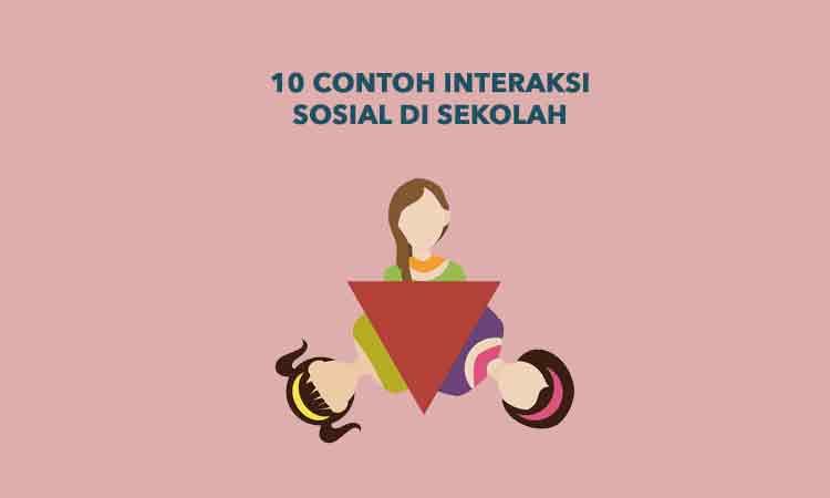Sebutkan 10 Contoh Interaksi Sosial di Sekolah - Penulis Cilik