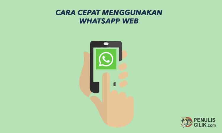 Wa Web Begini Cara Cepat Menggunakan Whatsapp Web Penulis Cilik