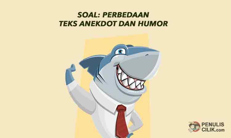 Soal: Perbedaan Teks Anekdot dan Humor - Penulis Cilik