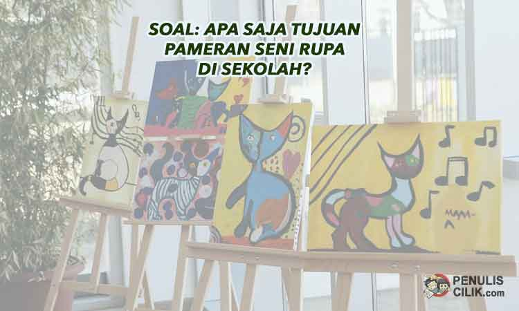 Sebutkan Dan Jelaskan 4 Fungsi Pameran Karya Seni Rupa ...
