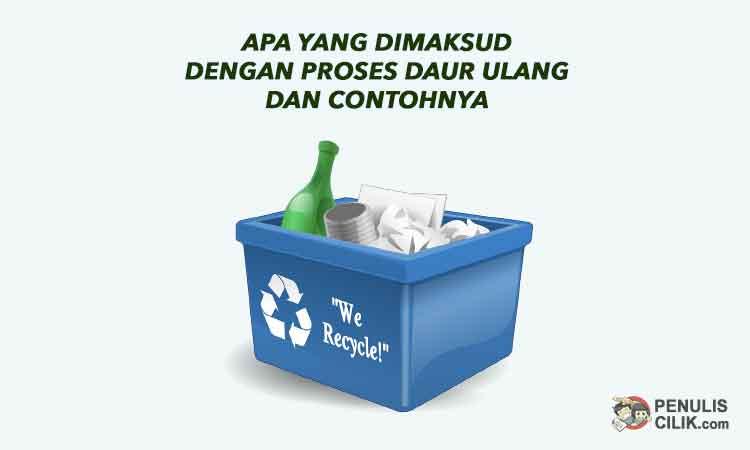 Apa yang dimaksud dengan proses daur ulang dan contohnya ...