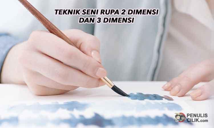 Teknik Seni Rupa 2 Dimensi Dan 3 Dimensi Apa Saja Ya Penulis Cilik
