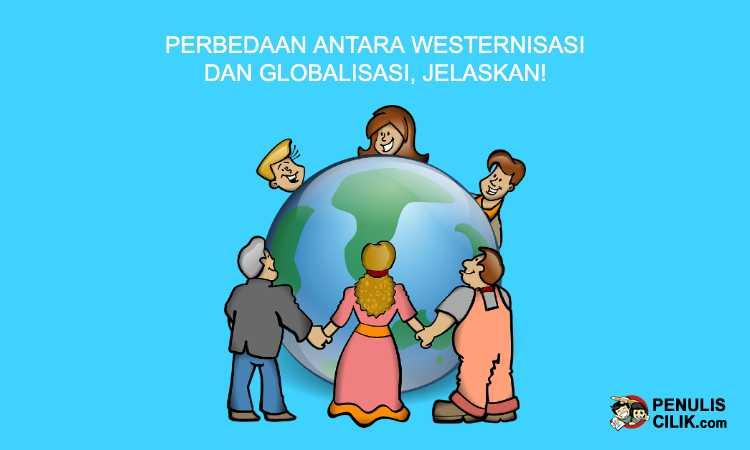 Perbedaan antara Westernisasi dan Globalisasi, Jelaskan ...