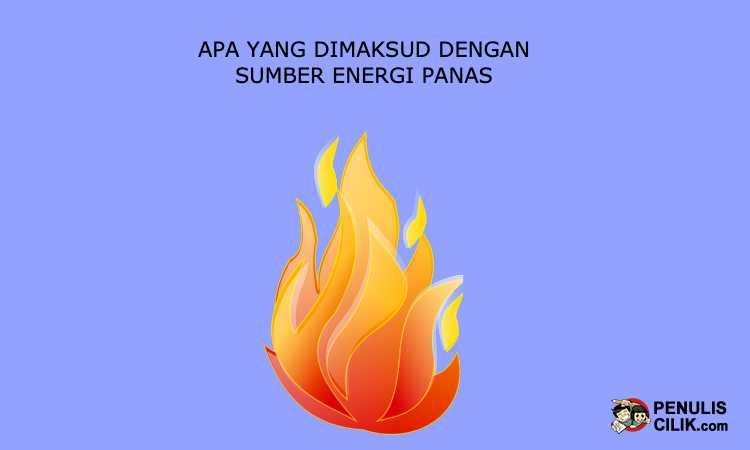 Apa yang dimaksud dengan sumber energi panas, jelaskan ...