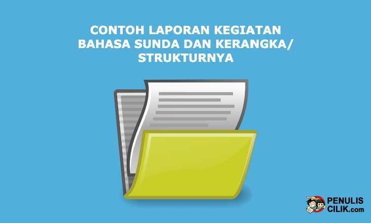 Contoh Laporan Kegiatan Bahasa Sunda Dan Kerangka Strukturnya Penulis Cilik